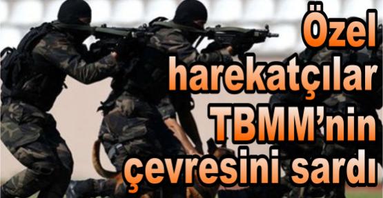Özel harekatçılar TBMM'nin çevresini sardı