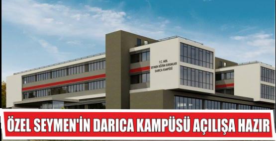 ÖZEL SEYMEN'İN DARICA KAMPÜSÜ AÇILIŞA HAZIR