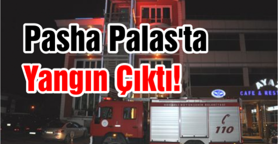 Pasha Palas'ta Yangın Çıktı!