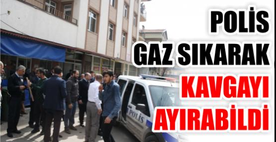 POLİS GAZ SIKARAK KAVGAYI AYIRABİLDİ