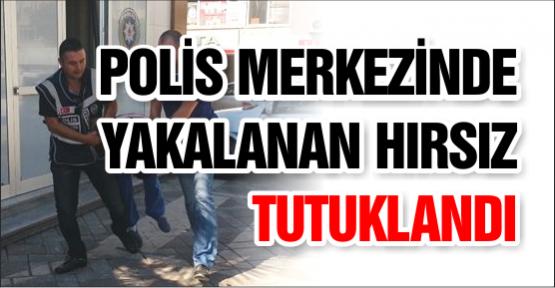 Polis Merkezinde Yakalanan Hırsız Tutuklandı