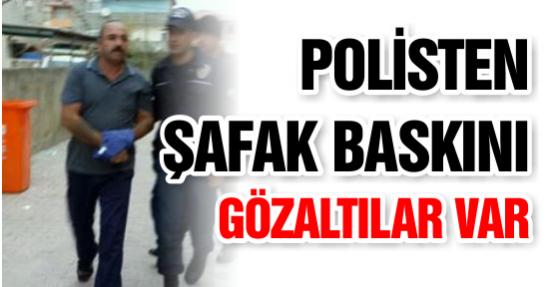 POLİSTEN ŞAFAK BASKINI