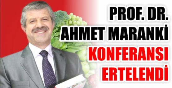 PROF. DR. AHMET MARANKİ KONFERANSI ERTELENDİ