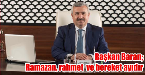 Başkan Baran; Ramazan, rahmet  ve bereket ayıdır