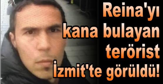 Reina'yı kana bulayan terörist İzmit'te görüldü!