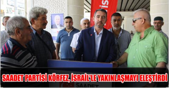 SAADET PARTİSİ KÖRFEZ, İSRAİL'LE YAKINLAŞMAYI ELEŞTİRDİ..