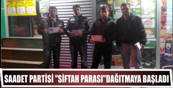 Saadet Partisi ''Siftah parası'' Dağıtmaya başladı.
