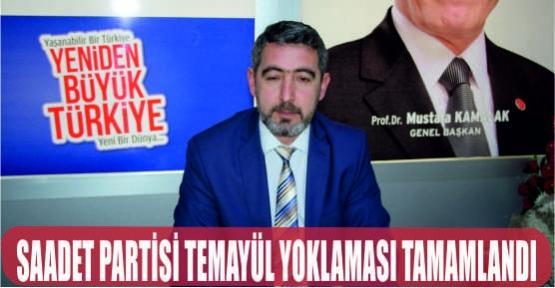 SAADET PARTİSİ TEMAYÜL YOKLAMASI TAMAMLANDI