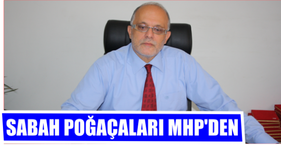 SABAH POAÇALARI MHP'DEN