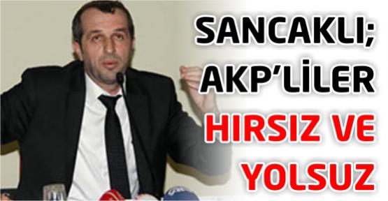 Saffet Sancaklı: AKP'liler hırsız ve yolsuz