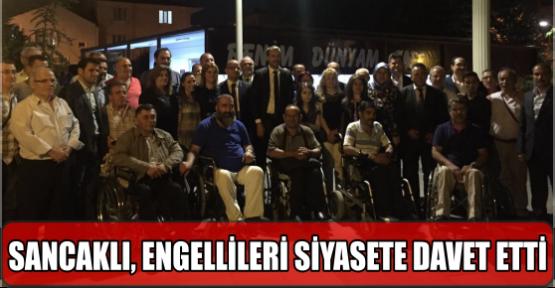 SANCAKLI, ENGELLİLERİ SİYASETE DAVET ETTİ