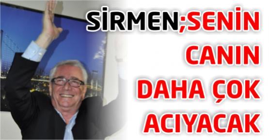 """Sefa Sirmen: """"Karaosmanoğlu'nun canı çok acıyacak"""""""
