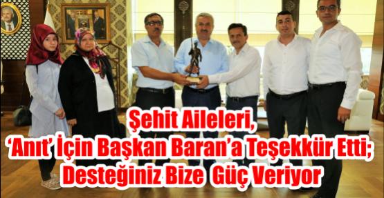 Şehit aileleri, 'anıt' için Başkan Baran'a teşekkür etti;  Desteğiniz bize  güç veriyor
