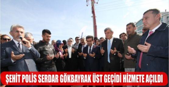 ŞEHİT POLİS SERDAR GÖKBAYRAK ÜST GEÇİDİ HİZMETE AÇILDI