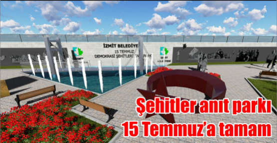 ŞEHİTLER ANIT PARKI 15 TEMMUZ'A TAMAM