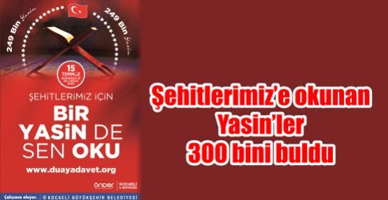 Şehitlerimiz'e okunan Yasin'ler 300 bini buldu