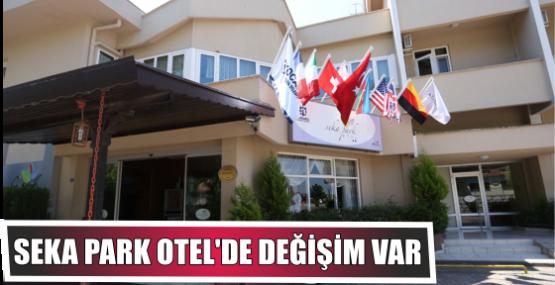 SEKA PARK OTEL'DE DEĞİŞİM VAR