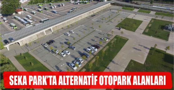 SEKA PARK'TA ALTERNATİF OTOPARK ALANLARI