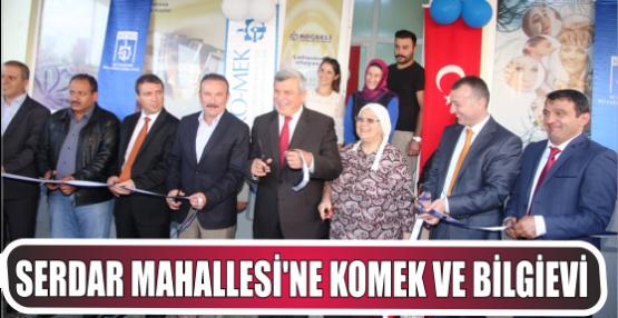 Serdar Mahallesi'ne KOMEK ve Bilgievi açıldı