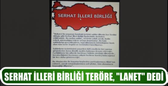 SERHAT İLLERİ BİRLİĞİ TERÖRE, ''LANET'' DEDİ