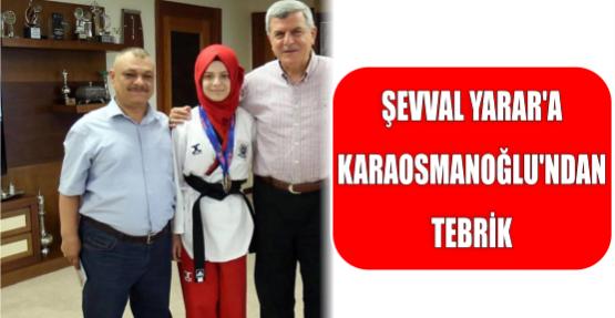 ŞEVVAL YARAR'A KARAOSMANOĞLU'NDAN TEBRİK