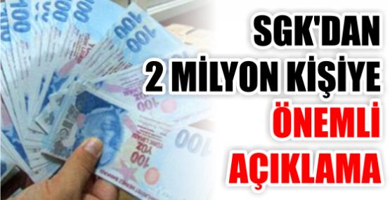 SGK'DAN 2 MİLYON KİŞİYE ÖNEMLİ AÇIKLAMA