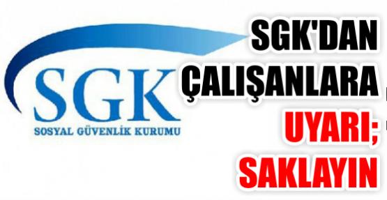 SGK'dan çalışanlara uyarı! Mutlaka saklayın