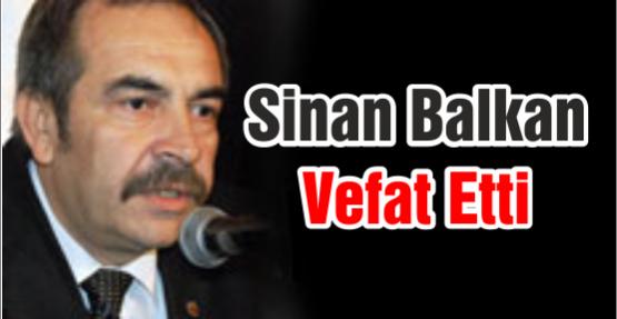 Sinan Balkan Vefat Etti