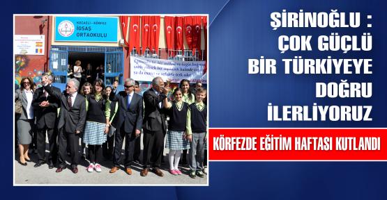 Şirinoğlu : Çok güçlü bir Türkiyeye doğru ilerliyoruz