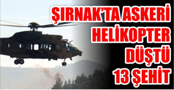 ŞIRNAK'TA ASKERİ HELİKOPTER DÜŞTÜ