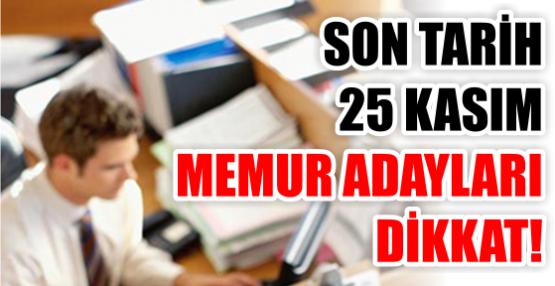 SON TARİH 25 KASIM MEMUR ADAYLARI DİKKAT!