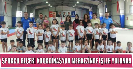 SPORCU BECERİ KOORDİNASYON MERKEZİNDE İŞLER YOLUNDA