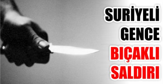 Suriyeli gence bıçaklı saldırı