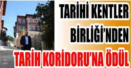 TARİHİ KENTLER BİRLİĞİ'NDEN TARİH KORİDORU'NA ÖDÜL