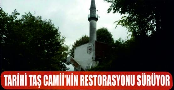 TARİHİ TAŞ CAMİİ'NİN RESTORASYONU SÜRÜYOR