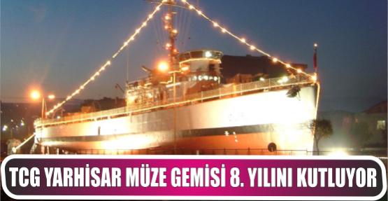 TCG Yarhisar Müze gemisi 8. yılını kutlamaya hazırlanıyor