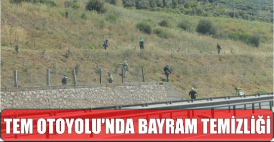 TEM OTOYOLU'NDA BAYRAM TEMİZLİĞİ