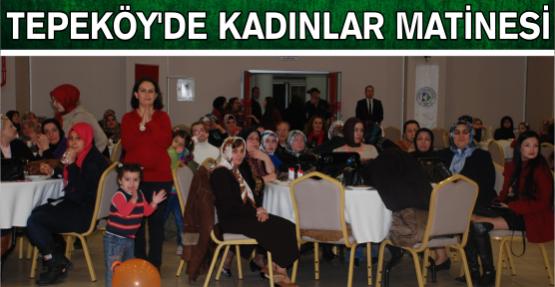 TEPEKÖY'DE KADINLAR MATİNESİ