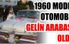 1960 MODEL OTOMOBİL GELİN ARABASI OLDU