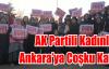 AK Partili Kadınlar Ankara'ya Coşku Kattı