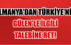 """ALMANYA'DAN TÜRKİYE'NİN GÜLEN'LE İLGİLİ TALEBİNE"""" RET!"""