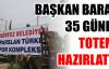 BAŞKAN BARAN 35 GÜNDE TOTEMİ HAZIRLATTI