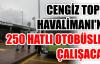 CENGİZ TOPELHAVALİMANI'NA 250 HATLI OTOBÜSLER ÇALIŞACAK