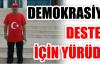 DEMOKRASİYE DESTEK İÇİN YÜRÜDÜ