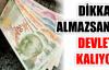 DİKKAT! ALMAZSANIZ DEVLETE KALIYOR