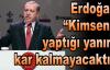 """Erdoğan; """"Kimsenin  yaptığı yanına  kar kalmayacaktır"""""""