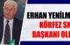 Erhan Yenilmez SKM  Başkanı oldu