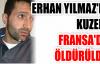 ERHAN YILMAZ'IN KUZENİ  FRANSA'DA ÖLDÜRÜLDÜ