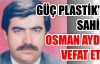 Güç Plastik'in sahibi Osman Aydın vefat etti