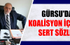 GÜRSU'DAN KOALİSYON İÇİN SERT SÖZLER